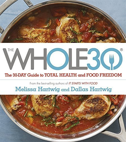 The Whole 30: The official 30-day guide to total health and food freedom by Dallas Hartwig (2015-04-23)