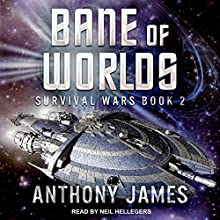 Bane of Worlds: Survival Wars, Book 2 Audiobook by Anthony James Narrated by Neil Hellegers