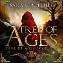 Tree of Ages: The Tree of Ages Series, Book 1 Audiobook by Sara C Roethle Narrated by Julia Farmer