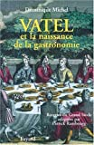 Front cover for the book Vatel et la naissance de la gastronomie by Dominique Michel