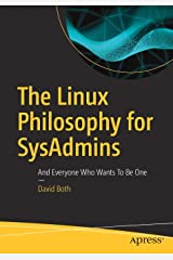 The Linux Philosophy for SysAdmins: And Everyone Who Wants To Be One Paperback