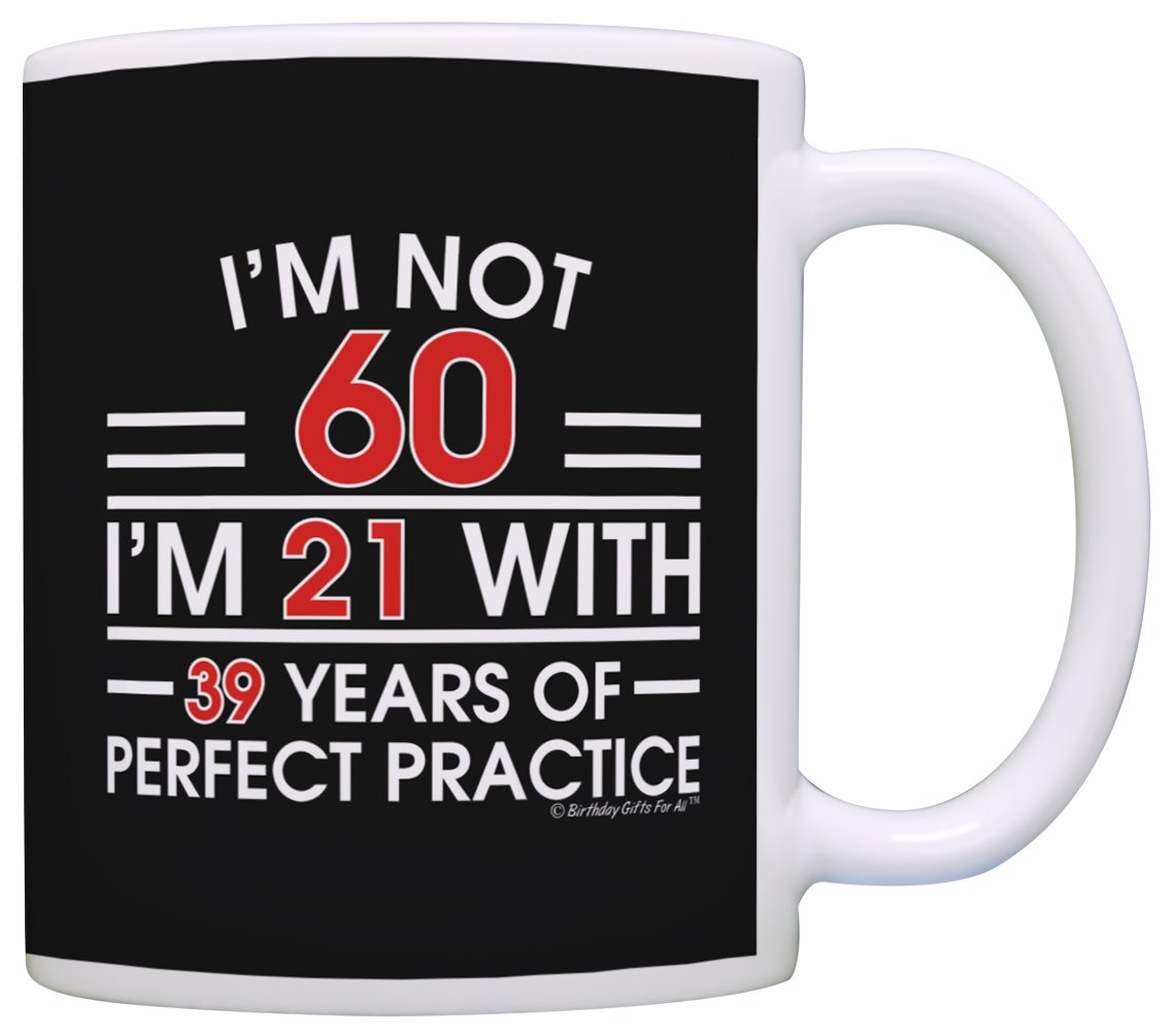 Amazon 60th Birthday Gifts For All Not 60 Im 21 With Perfect Practice Dad Gift Coffee Mug Tea Cup Black Kitchen Dining