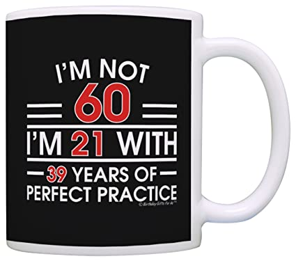 60th Birthday Gifts For All Not 60 Im 21 With Perfect Practice Dad Gift Coffee Mug Tea Cup Black