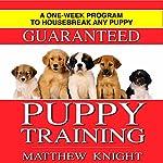 Puppy Training: A One-Week Program to Housebreak Your Puppy | Matthew Knight