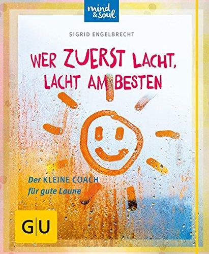 Wer zuerst lacht, lacht am besten: Der kleine Coach für gute Laune (GU Mind & Soul Kleiner Coach)