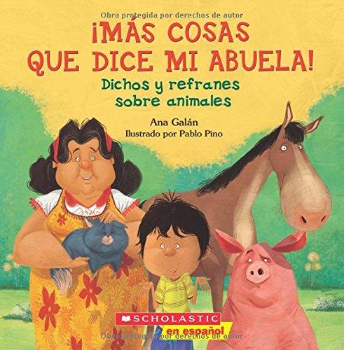 ¡Más Cosas Que Dice Mi Abuela!: Dichos y refranes sobre animales (Spanish Edition)