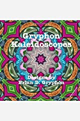 Gryphon Kaleidoscopes: Designs by Brian D Gryphon Paperback