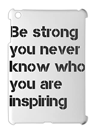 Be Strong You Never Know Who You Are Inspiring Ipad Amazonde