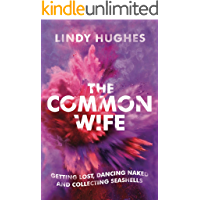 The Common Wife: Getting Lost, Dancing Naked and Collecting Seashells book cover