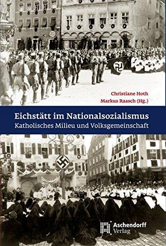Eichstätt im Nationalsozialismus: Katholisches Milieu und Volksgemeinschaft