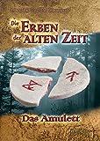 Die Erben der alten Zeit - Das Amulett (Grassroots Edition)