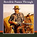 Bowdrie Passes Through Audiobook by Louis L'Amour Narrated by  uncredited
