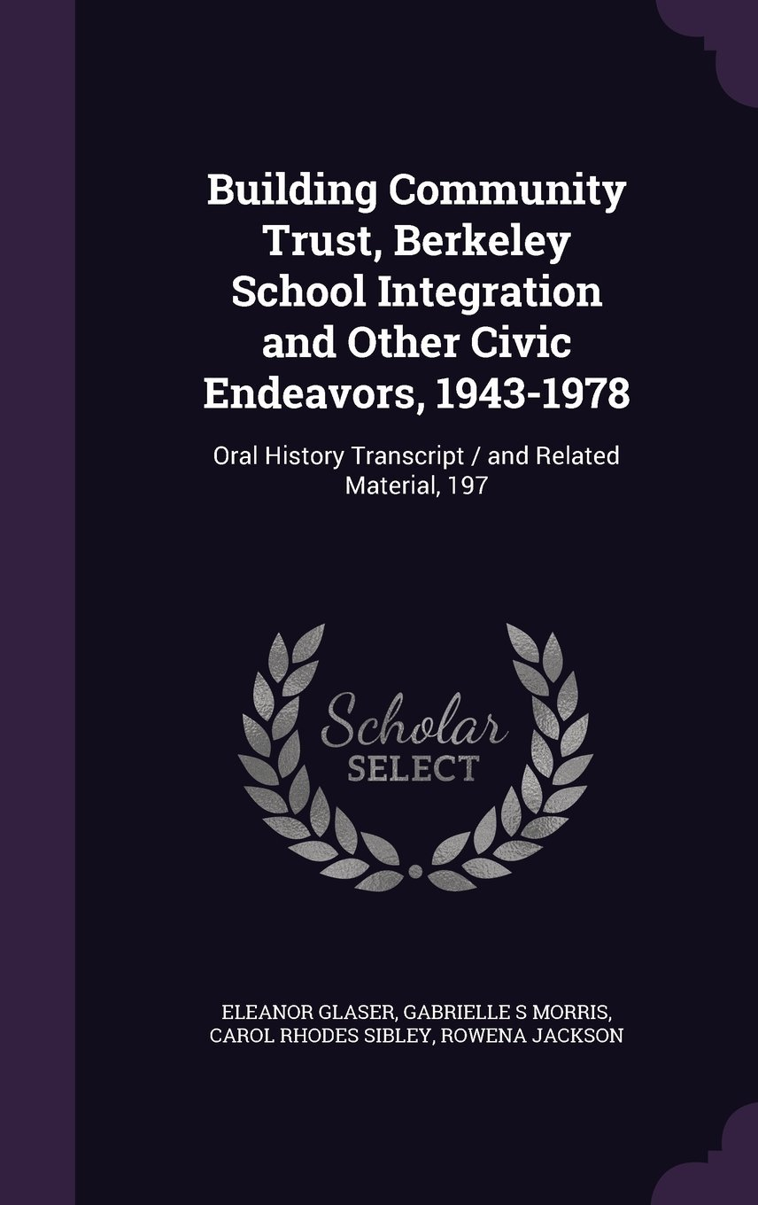 Building Community Trust, Berkeley School Integration and Other Civic Endeavors, 1943-1978: Oral History Transcript / And Related Material, 197 ebook