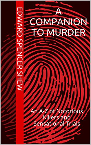 A Companion To Murder: An A-Z of Notorious Killers and Sensational - Theodore Bailey