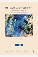 Nietzsche and Modernism: Nihilism and Suffering in Lawrence, Kafka and Beckett (Palgrave Studies in Modern European Literature) Kindle Edition