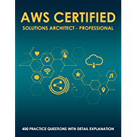 AWS Certified Solutions Architect - Professional: 400 Exam Practice Questions with Detail Explanation and Reference Link