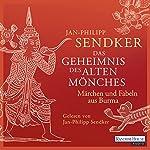 Das Geheimnis des alten Mönches: Märchen und Fabeln aus Burma | Jan-Philipp Sendker