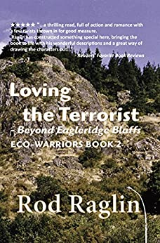 Loving the Terrorist: Beyond Eagleridge Bluffs (ECO-WARRIORS Book 2) by [Raglin, Rod]