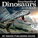 Encyclopedia of Dinosaurs: Triassic, Jurassic and Cretaceous Periods Audiobook by  My Ebook Publishing House Narrated by Matt Montanez