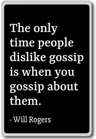 The Only Time People Dislike Gossip Is When You Will Rogers