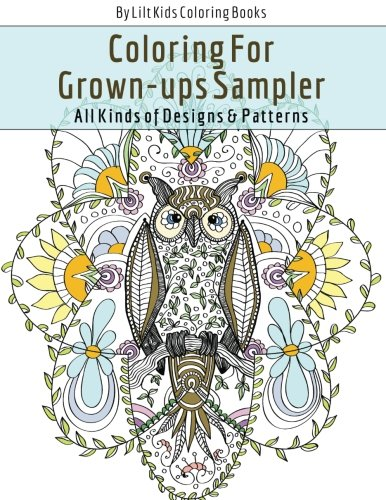 Coloring For Grown-ups Sampler All Kinds of Designs & Patterns (Beautiful Adult Coloring Books) (Volume 18)