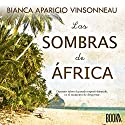 Las Sombras de África [The Shadows of Africa] Audiobook by Bianca Aparicio Vinsonneau Narrated by Alba Sola, Joan Guarch