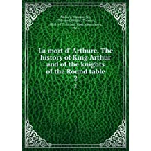 La mort d' Arthure. The history of King Arthur and of the knights of the Round table. 2