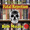 Fatal Rejection Audiobook by Bob Moats Narrated by Tom Force