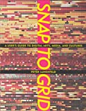 img - for Snap to Grid: A User's Guide to Digital Arts, Media, and Cultures by Lunenfeld Peter (2001-10-01) Paperback book / textbook / text book
