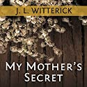 My Mother's Secret: Based on a True Holocaust Story Audiobook by J. L. Witterick Narrated by Elizabeth Wiley