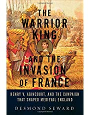 Warrior King And The Invasion Of France,The: Henry V Agincourt And The Campaign That Shaped Medieval England