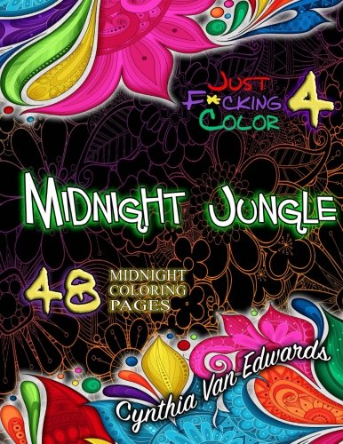 Just F*cking Color 4: Midnight in the Jungle: The Adult Coloring Book MIDNIGHT Wireframe SPECIAL Edition (Adult Coloring Books, Coloring Books, ... Books & Coloring Books for Kids) (Volume 4) -