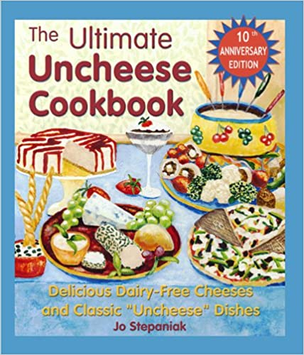 """The Ultimate Uncheese Cookbook: Create Delicious Dairy-Free Cheese Substititues and Classic """"Uncheese"""" Dishes"""