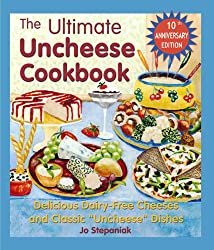 The Ultimate Uncheese Cookbook: Delicious Dairy-Free Cheeses and Classic