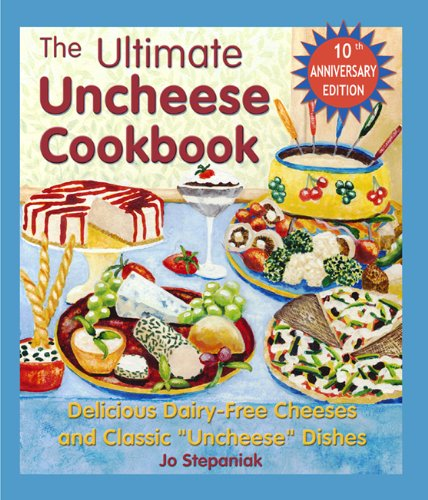 the-ultimate-uncheese-cookbook-delicious-dairy-free-cheeses-and-classic-uncheese-dishes