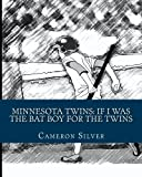 img - for Minnesota Twins: If I was the Bat Boy for the Twins book / textbook / text book