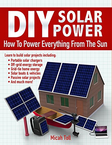 DIY Solar Power: How To Power Everything From The Sun by [Toll, Micah]