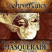 Techromancy Scrolls: Masquerade, Book 3 | Erik Schubach