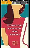 Inteligencia Emocional para Mujeres: Emociones trabajando para Ti