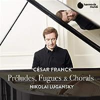 Nikolai Lugansky - Franck Preludes Fugues & Chorals