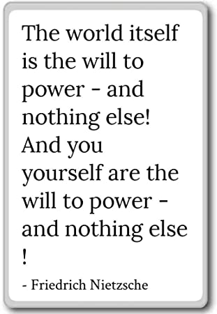 The World Itself Is The Will To Power Friedrich Nietzsche