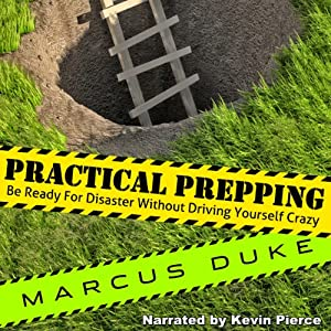 Practical Prepping: Be Ready For Disaster Without Driving Yourself Crazy Audiobook