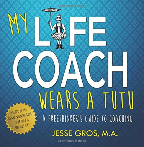 My Life Coach Wears a Tutu: A Freethinker's Guide to