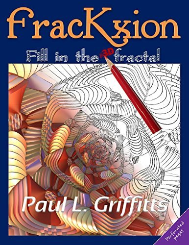 Download Frackxion Fill in the 3D Fractals by Paul L.Griffitts (2016-01-05) PDF