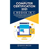 Computer Certification 2021: 2 Books in 1: Java Professional Guide, Phyton Institute. Complete guide to learn the…