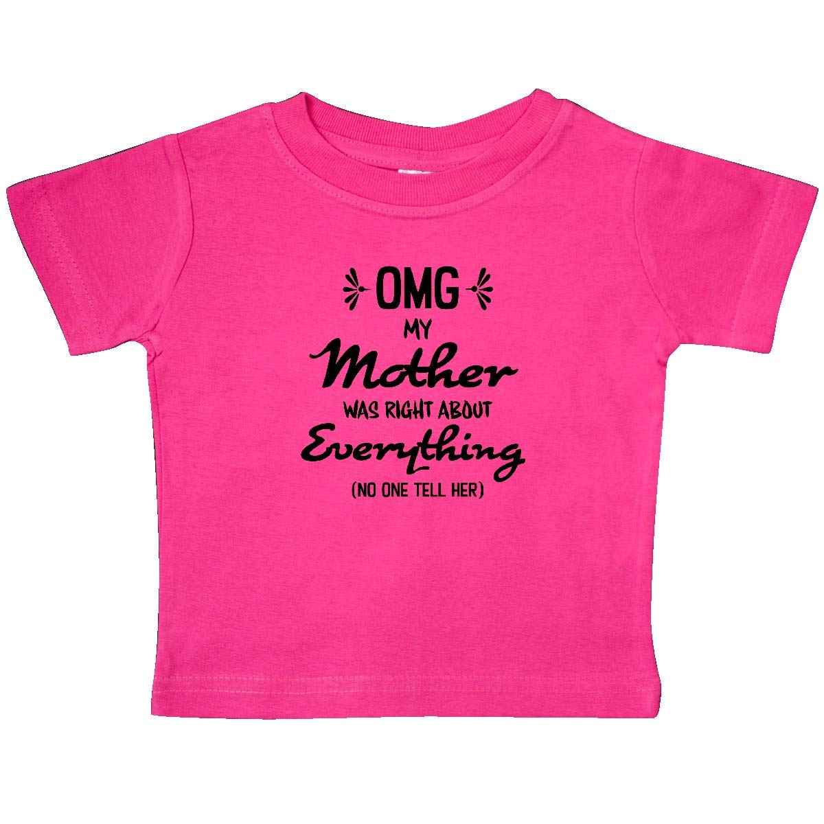 inktastic OMG My Mother was Right Abuot Everything Baby T-Shirt