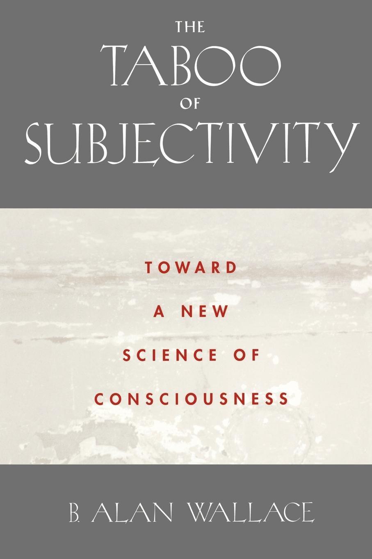 The Taboo Of Subjectivity  Toward A New Science Of Consciousness  Towards A New Science Of Consciousness