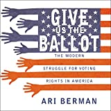 Give Us the Ballot: The Modern Struggle for Voting Rights in America (audio edition)