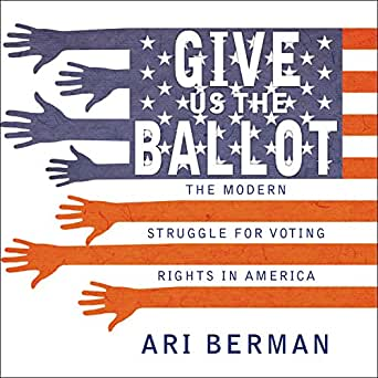 Amazon com: Give Us the Ballot: The Modern Struggle for Voting