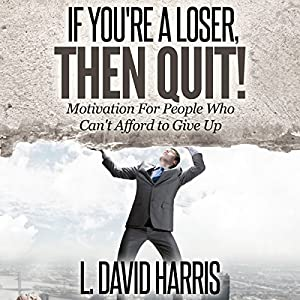 If You're a Loser, Then Quit Audiobook